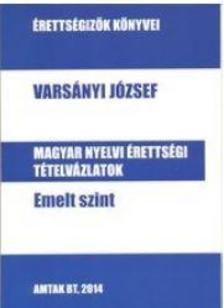 Varsányi József - Magyar nyelvi értettségi tételvázlatok emelt szint