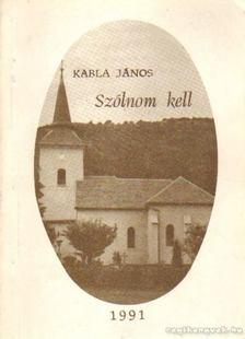 Kabla János - Szólnom kell [antikvár]