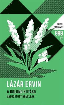 Lázár Ervin - A bolond kútásó - Válogatott novellák