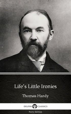 Thomas Hardy - Life's Little Ironies by Thomas Hardy (Illustrated) [eKönyv: epub, mobi]