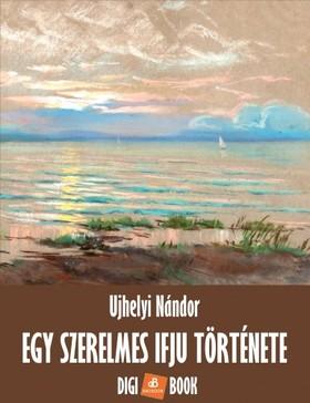 UJHELYI NÁNDOR - Egy szerelmes ifjú története [eKönyv: epub, mobi]