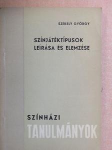 Székely György - Színjátéktípusok leírása és elemzése [antikvár]