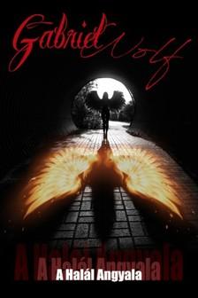 Gabriel Wolf - A Halál Angyala [eKönyv: epub, mobi]