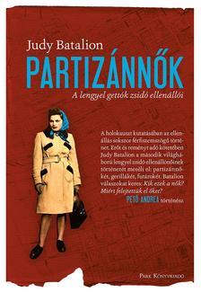 Batalion, Judy - Partizánnők - A lengyel gettók zsidó ellenállói