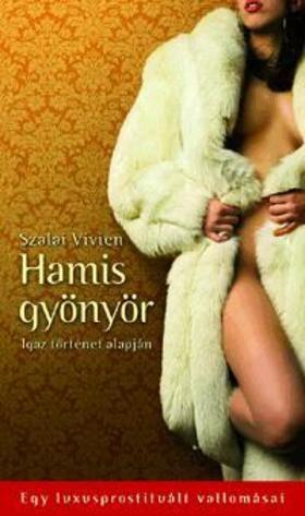 Szalai Vivien - Hamis gyönyör - Egy luxusprostituált vallomásai