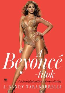Randy J.Taraborrelli - A Beyoncé-titok - A tehetségkutatóktól a Forbes listáig