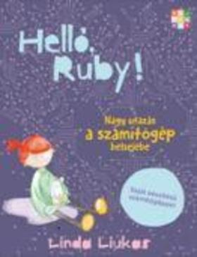 Liukas, Linda - Helló, Ruby! Nagy utazás a számítógép belsejébe
