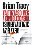 Brian Tracy - Változtasd meg a gondolkodásod, és megváltozik az életed! [eKönyv: epub, mobi]