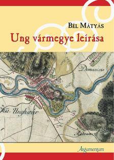 Bél Mátyás - Ung vármegye leírása [antikvár]
