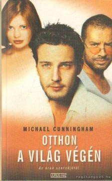 Michael Cunningham - Otthon a világ végén [antikvár]