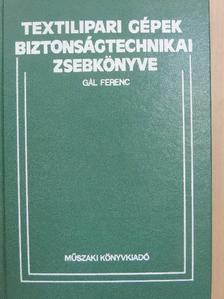 Gál Ferenc - Textilipari gépek biztonságtechnikai zsebkönyve [antikvár]