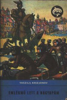 Vaszilij Akszjonov - Emlékmű lett a nagyapám [antikvár]