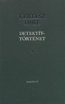 KERTÉSZ IMRE - Detektívtörténet [eKönyv: epub, mobi, pdf]