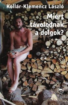 Kollár-Klemencz László - Miért távolodnak a dolgok?