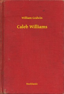 Godwin William - Caleb Williams [eKönyv: epub, mobi]