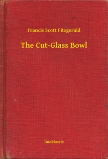 F. Scott Fitzgerald - The Cut-Glass Bowl [eKönyv: epub, mobi]