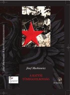 Józef Mackiewicz - A katyni tömeggyilkosság