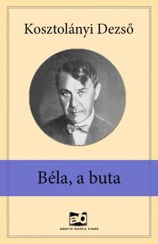 KOSZTOLÁNYI DEZSŐ - Béla, a buta [eKönyv: epub, mobi]