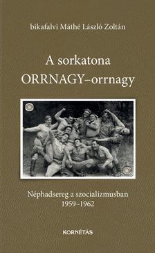 bikafalvi MÁTHÉ László Zoltán - A sorkatona ORRNAGY-orrnagy - Néphadsereg a szocializmusban 1959-1962