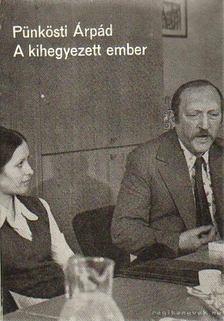 Pünkösti Árpád - A kihegyezett ember [antikvár]