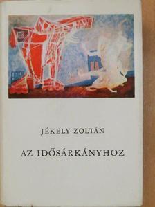 Jékely Zoltán - Az Idősárkányhoz [antikvár]