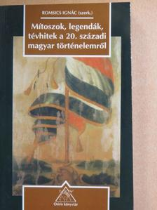 Ablonczy Balázs - Mítoszok, legendák, tévhitek a 20. századi magyar történelemről [antikvár]