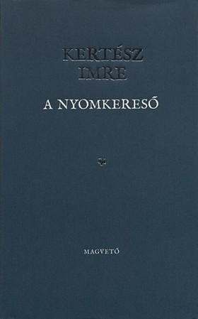 KERTÉSZ IMRE - A nyomkereső [eKönyv: pdf, epub, mobi]