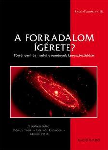 Bónus Tibor - Lőrincz Csongor - Szirák Péter szerk. - A forradalom ígérete? - Történelmi és nyelvi események kereszteződései