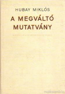Hubay Miklós - A megváltó mutatvány [antikvár]