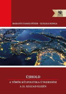 """""""Baranyi Tamás Péter Szálkai Kinga"""" - Újhold - A török külpolitika útkeresése a 21. század elején"""