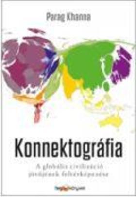 KHANNA, PARAG - Konnektográfia - A globális civilizáció jövőjének feltérképezése