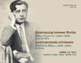 Szalai Anna - A szórakoztatás művészete - Pásztor Béla (1895-1966) és kora