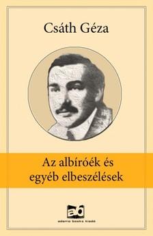 Csáth Géza - Az albíróék és egyéb elbeszélések [eKönyv: epub, mobi]