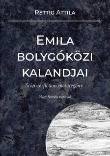 Rettig Attila - Emila bolygóközi kalandjai [eKönyv: epub, mobi]