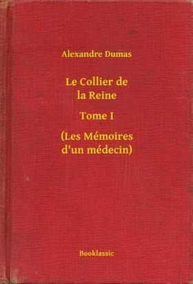 Alexandre DUMAS - Le Collier de la Reine - Tome I - (Les Mémoires d un médecin) [eKönyv: epub, mobi]
