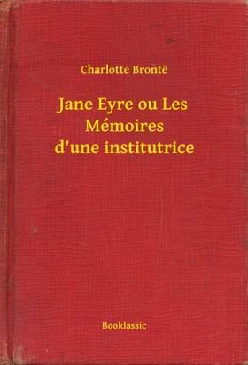 Charlotte Brontë - Jane Eyre ou Les Mémoires d'une institutrice [eKönyv: epub, mobi]