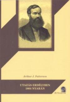 Arthur J. Patterson - Utazás Erdélyben 1864 nyarán