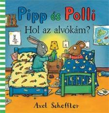 Axel Scheffler - Pipp és Polli - Hol az alvókám? (lapozó)