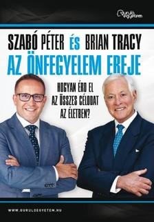 Tracy Szabó Péter és Brian - Az önfegyelem ereje - Hogyan érd el az összes célodat az életben? [eKönyv: epub, mobi]