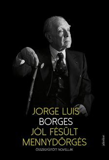 Jorge Luis Borges - Jól fésült mennydörgés - Összegyűjtött novellák