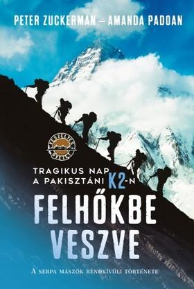 Peter Zuckerman - Amanda Padoan - Felhőkbe veszve - Tragikus nap a pakisztáni K2-n - A serpa mászók rendkívüli története [eKönyv: epub, mobi]