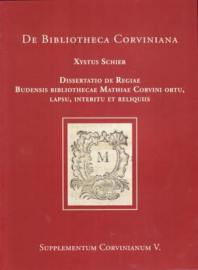Xystus Schier - Értekezés Corvin Mátyás Budai Királyi Könyvtárának létrejöttéről, hanyatlásáról, pusztulásáról és maradványairól