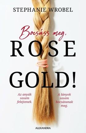 Stephanie Wrobel - Bocsáss meg, Rose Gold! [eKönyv: epub, mobi]