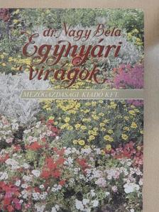 Dr. Nagy Béla - Egynyári virágok [antikvár]
