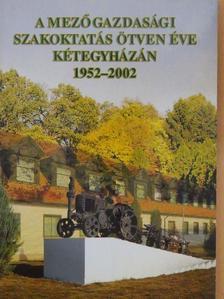 Bencze László - A mezőgazdasági szakoktatás ötven éve Kétegyházán [antikvár]