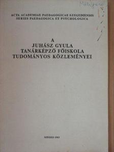 Bácskai Erzsébet - A Juhász Gyula Tanárképző Főiskola Tudományos Közleményei [antikvár]