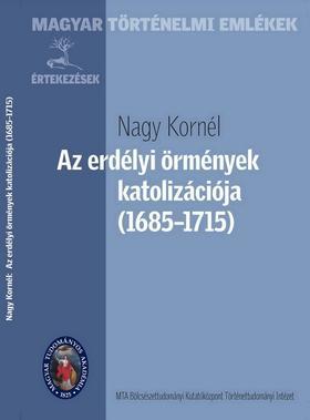 Nagy Kornél - Az erdélyi örmények katolizációja (1685-1715)