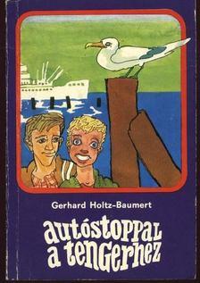 Baumert Gerhard Holtz - Autóstoppal a tengerhez [antikvár]