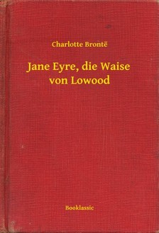 Charlotte Brontë - Jane Eyre, die Waise von Lowood [eKönyv: epub, mobi]
