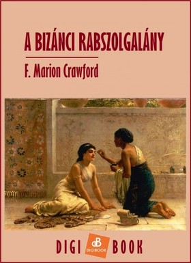 Crawford, F. Marion - A bizánci rabszolgalány